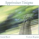 «Apprivoiser l'énigme» de Chantal Ravel et Evelyne Rogniat